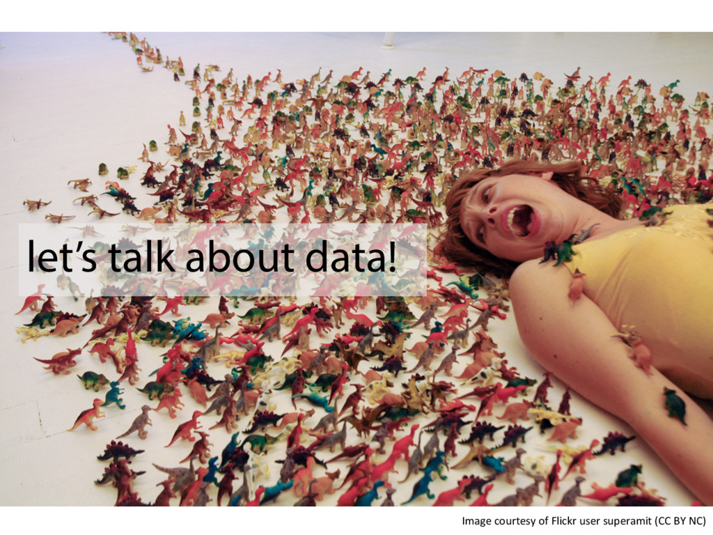let's talk about data! Image courtesy of Flickr...
