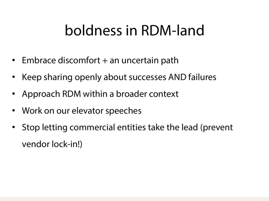 boldness in RDM-land • Embrace discomfort + an...