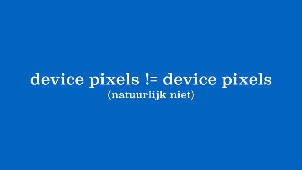 device pixels != device pixels (natuurlijk niet)