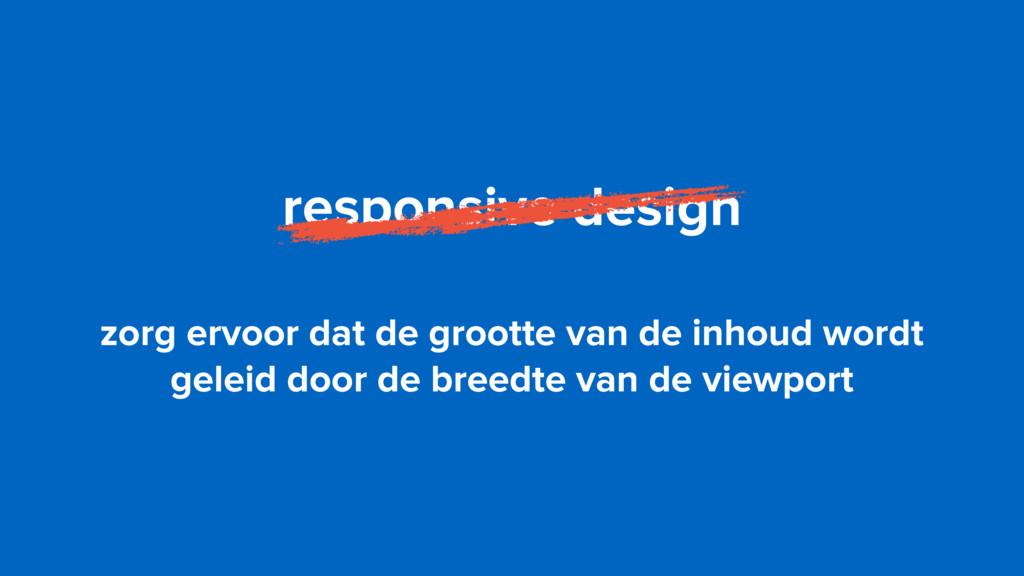 responsive design zorg ervoor dat de grootte va...