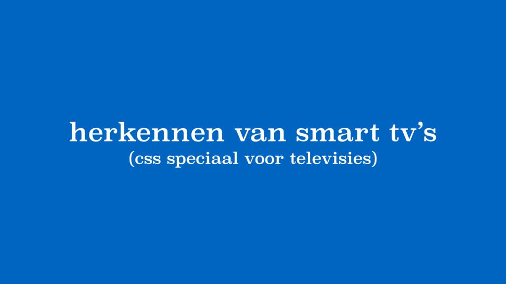 herkennen van smart tv's (css speciaal voor tel...