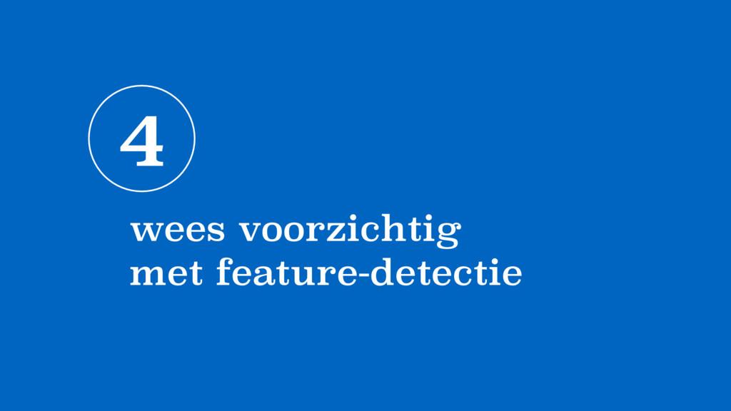 4 wees voorzichtig  met feature-detectie