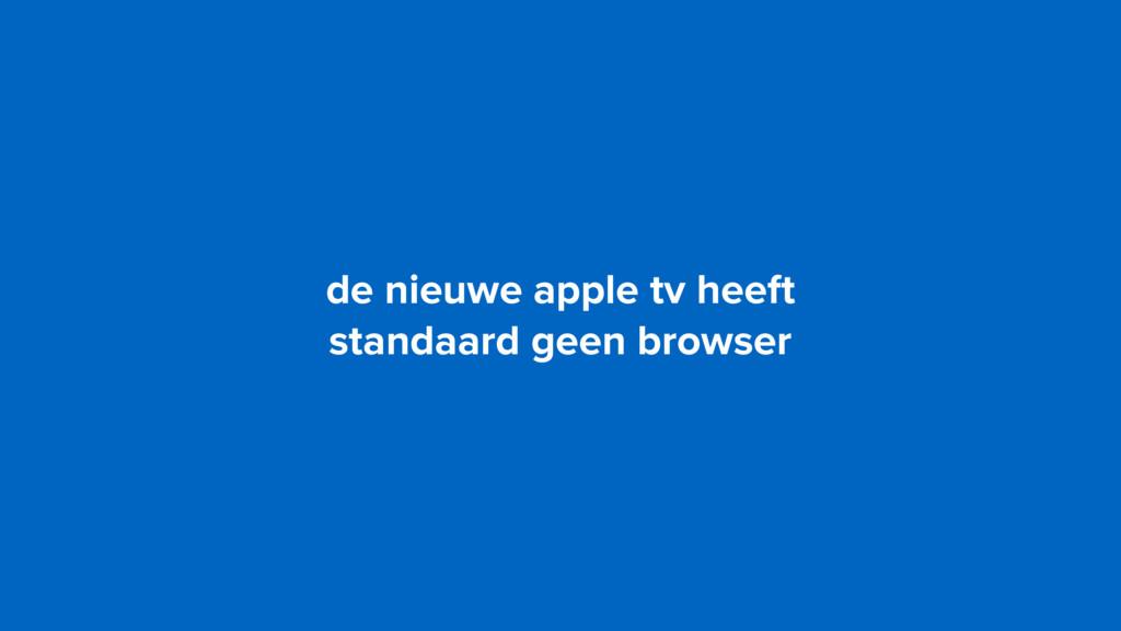 de nieuwe apple tv heeft  standaard geen brows...