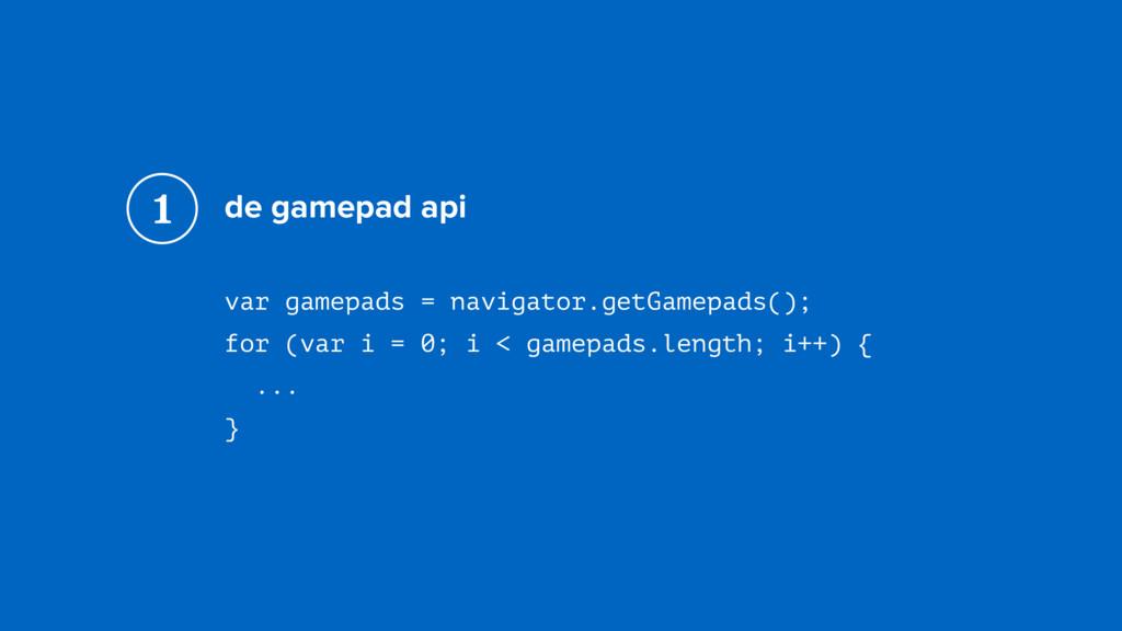 de gamepad api var gamepads = navigator.getGame...