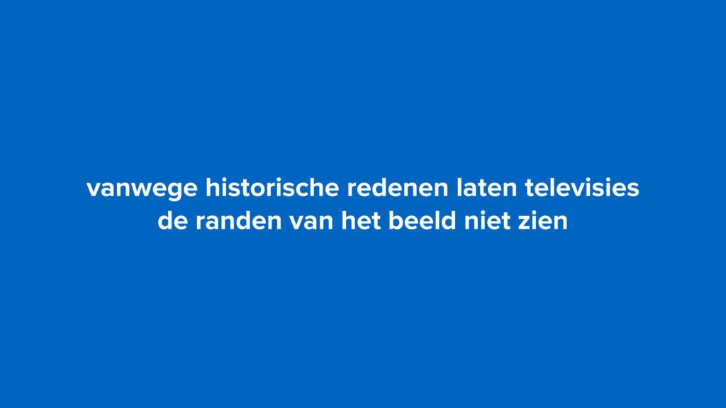 vanwege historische redenen laten televisies  ...