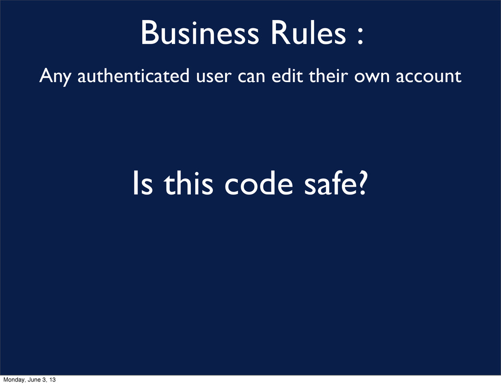Business Rules : Is this code safe? Any authent...