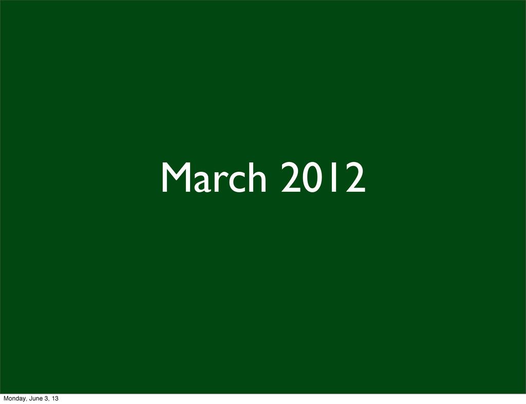 March 2012 Monday, June 3, 13