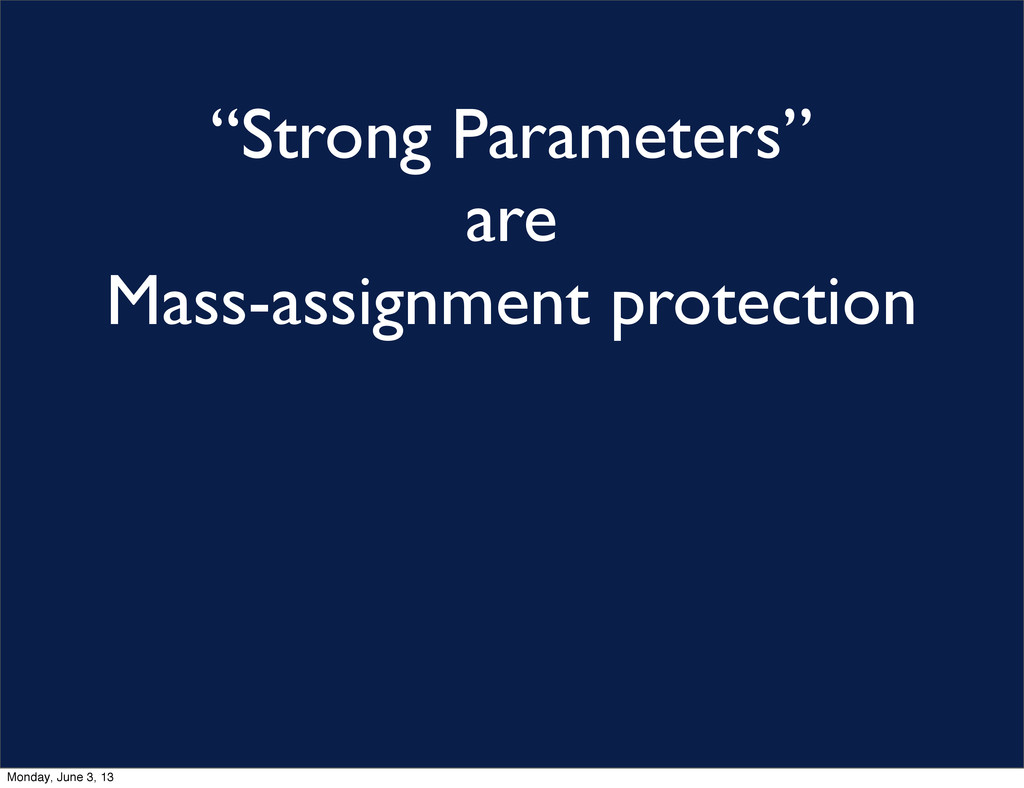 """Strong Parameters"" are Mass-assignment protect..."