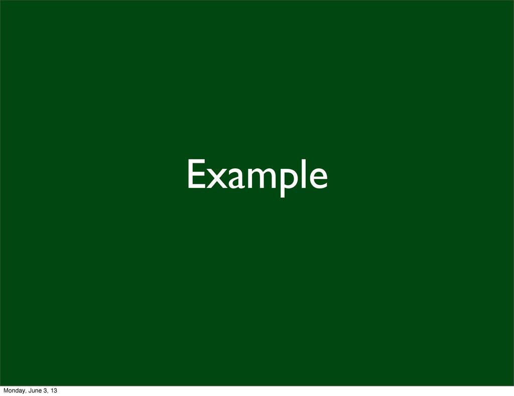 Example Monday, June 3, 13