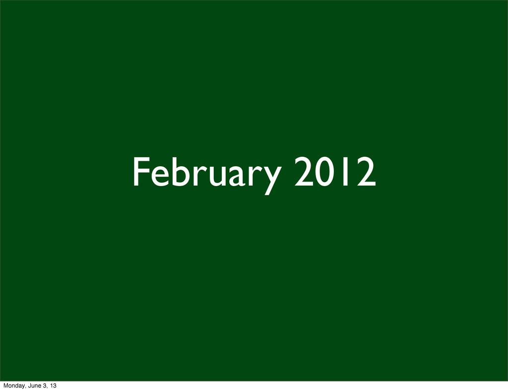 February 2012 Monday, June 3, 13