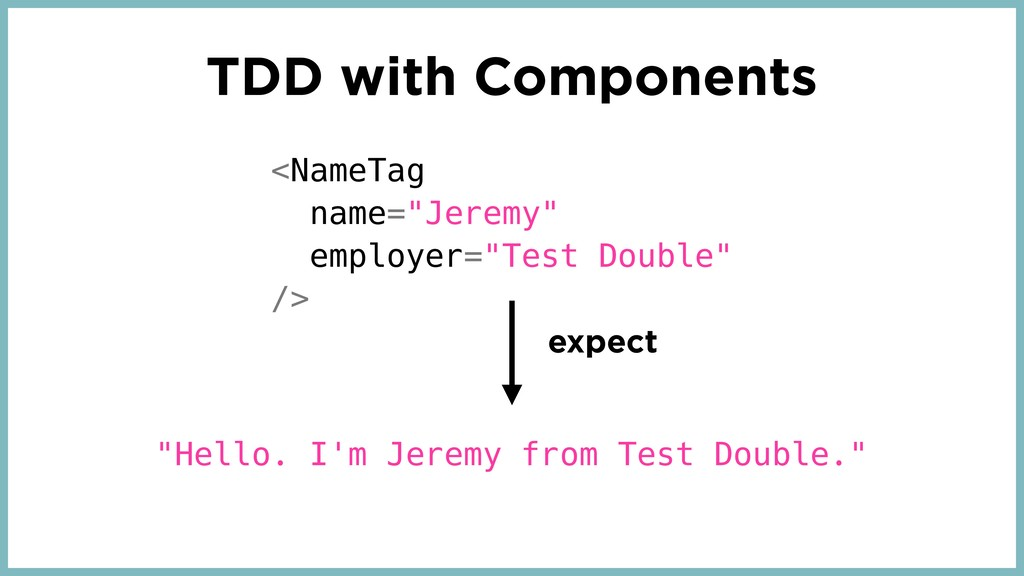 """TDD with Components <NameTag name=""""Jeremy"""" empl..."""