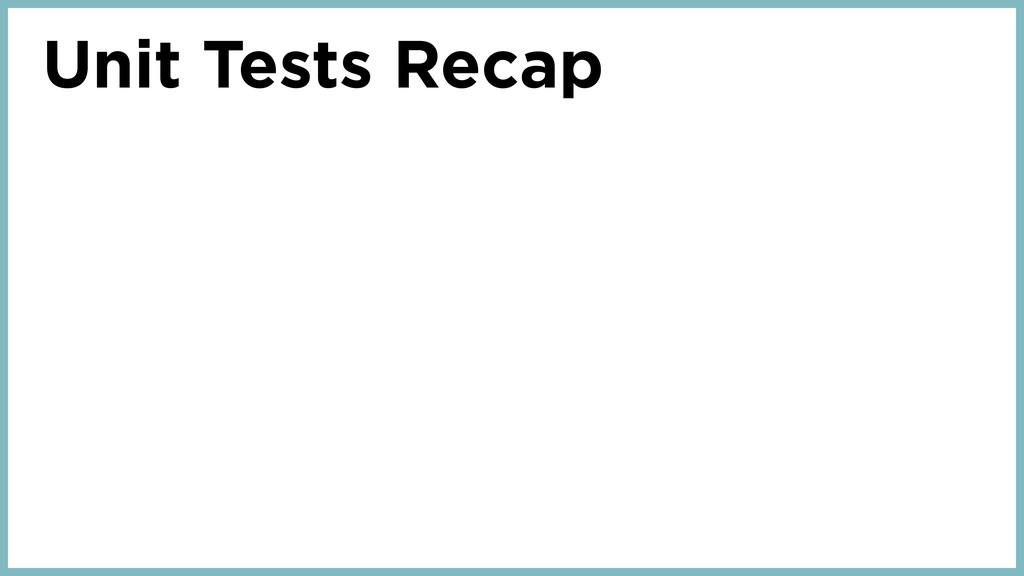 Unit Tests Recap