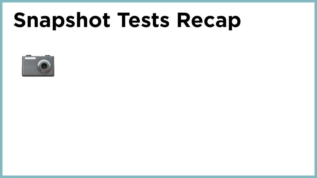 Snapshot Tests Recap