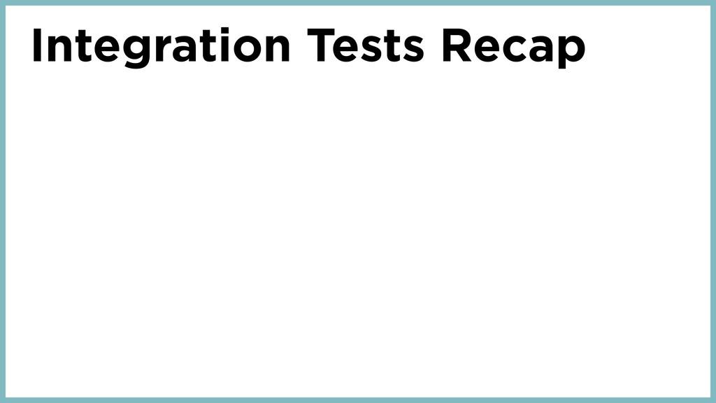 Integration Tests Recap