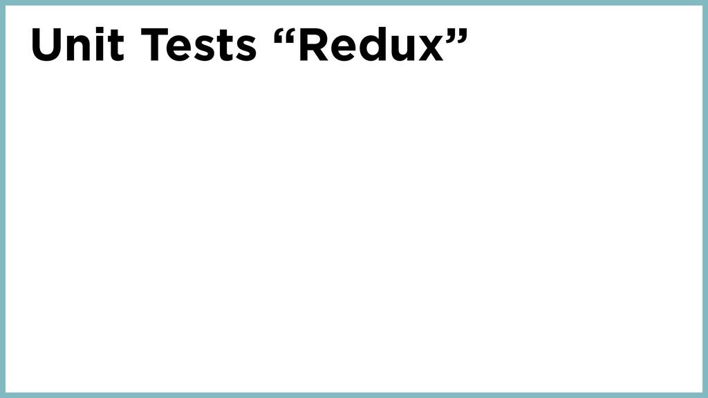 """Unit Tests """"Redux"""""""
