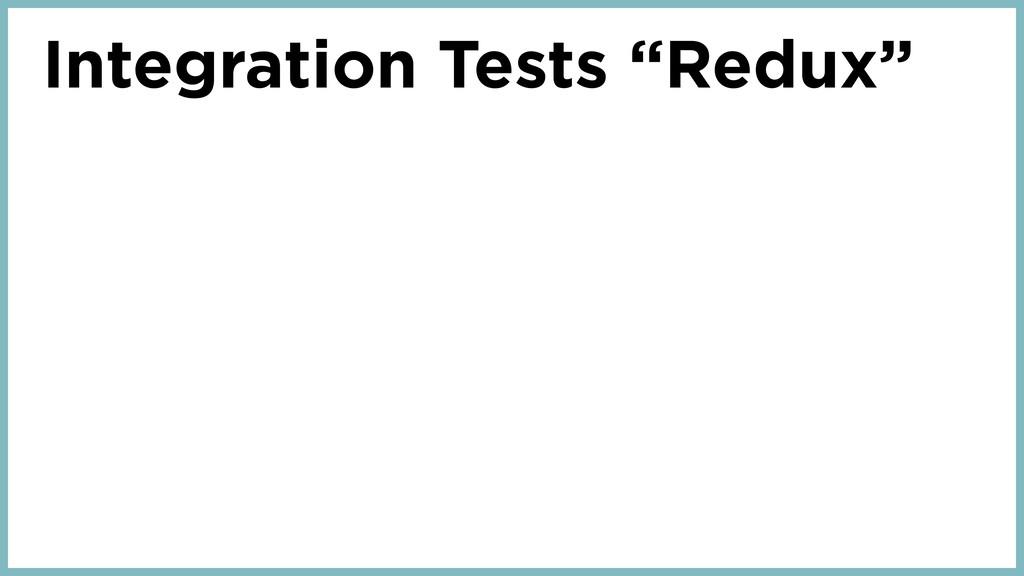 """Integration Tests """"Redux"""""""