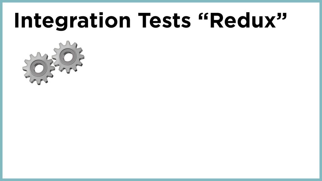 """Integration Tests """"Redux"""" ⚙⚙"""