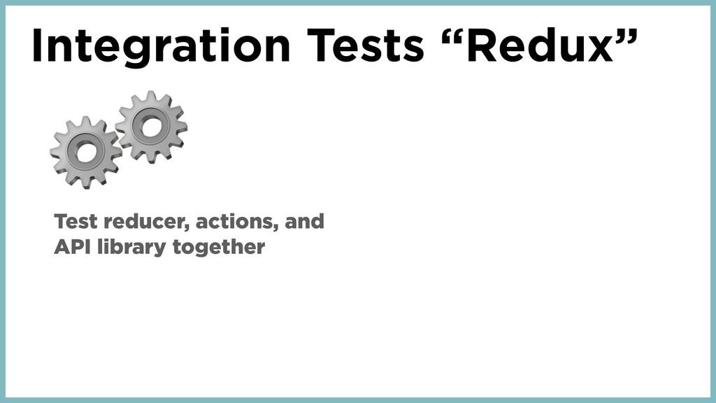 "Integration Tests ""Redux"" ⚙ Test reducer, actio..."