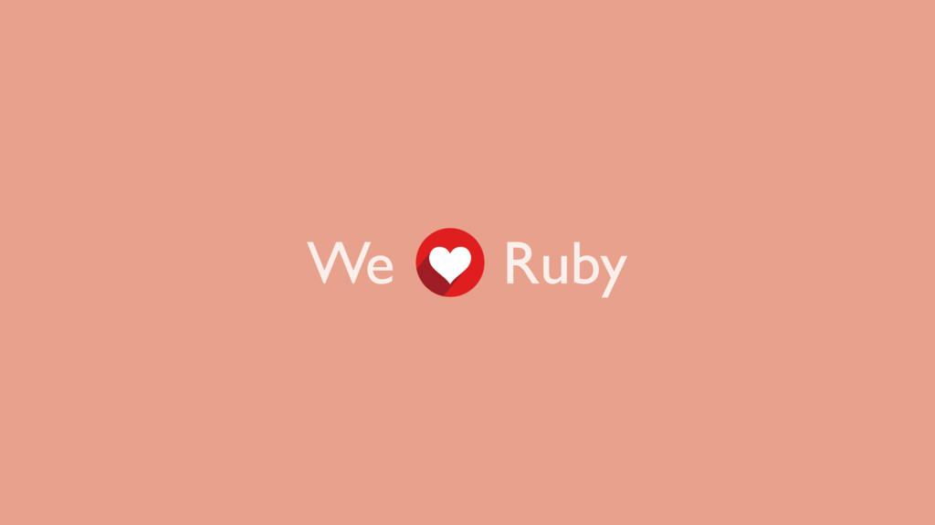 We Ruby