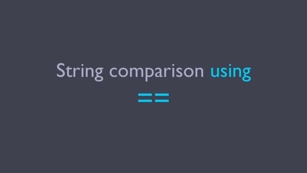 String comparison using ==