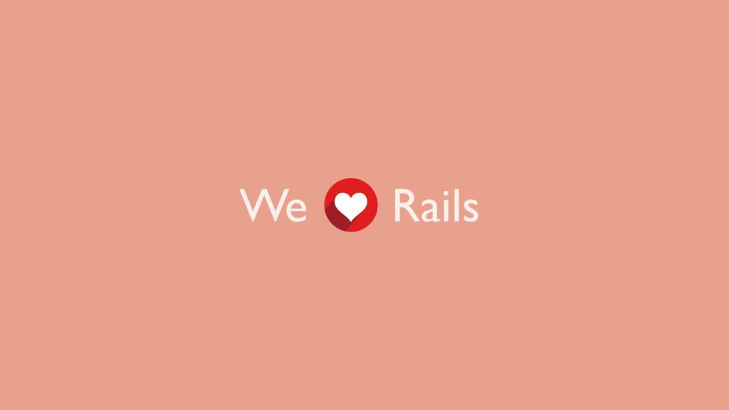 We Rails