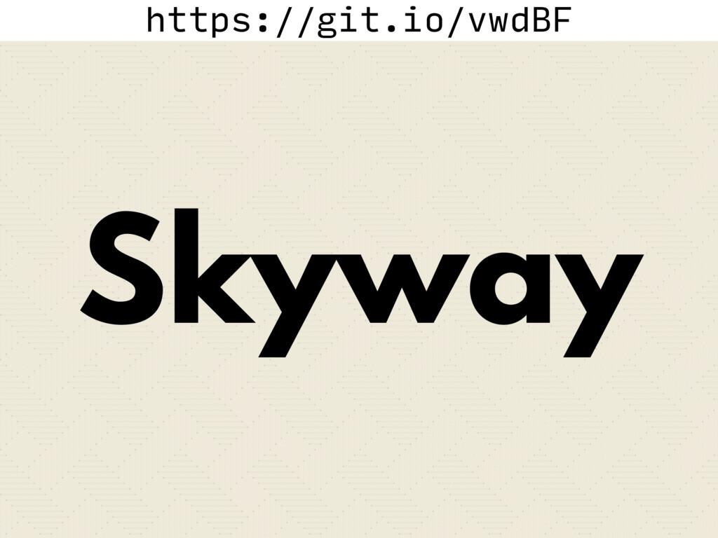 https://git.io/vwdBF Skyway