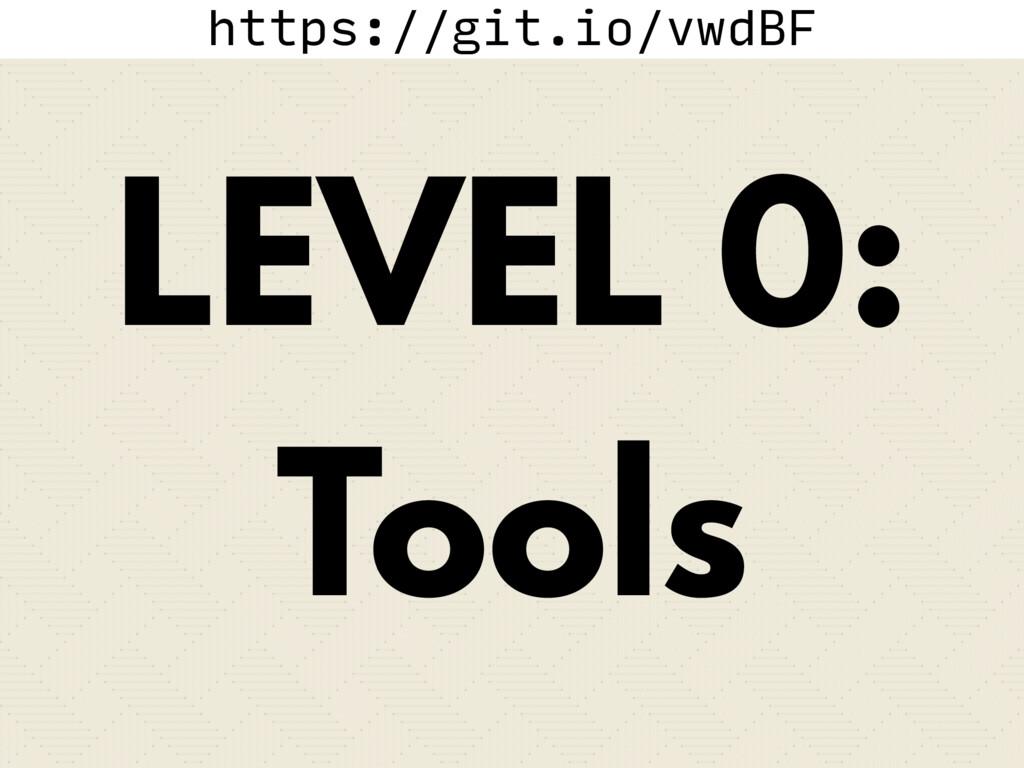 https://git.io/vwdBF LEVEL 0: Tools