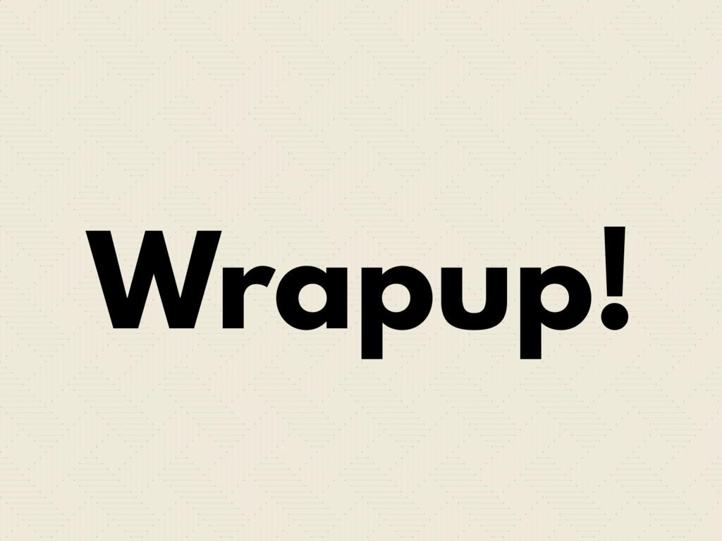 Wrapup!