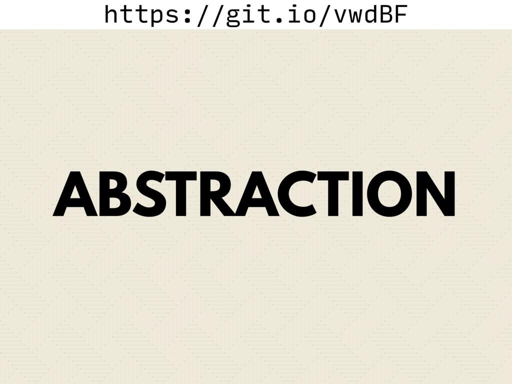 https://git.io/vwdBF ABSTRACTION