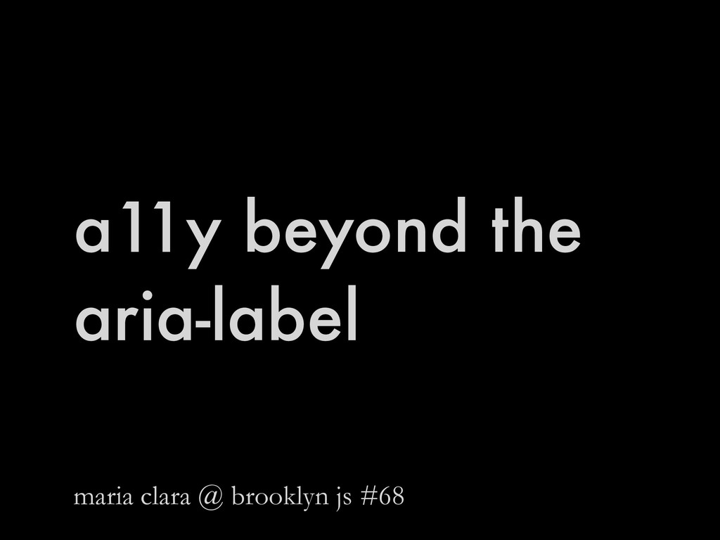 a11y beyond the aria-label maria clara @ brookl...