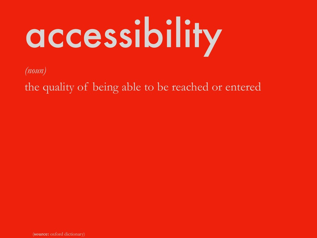 accessibility (noun) the quality of being able ...