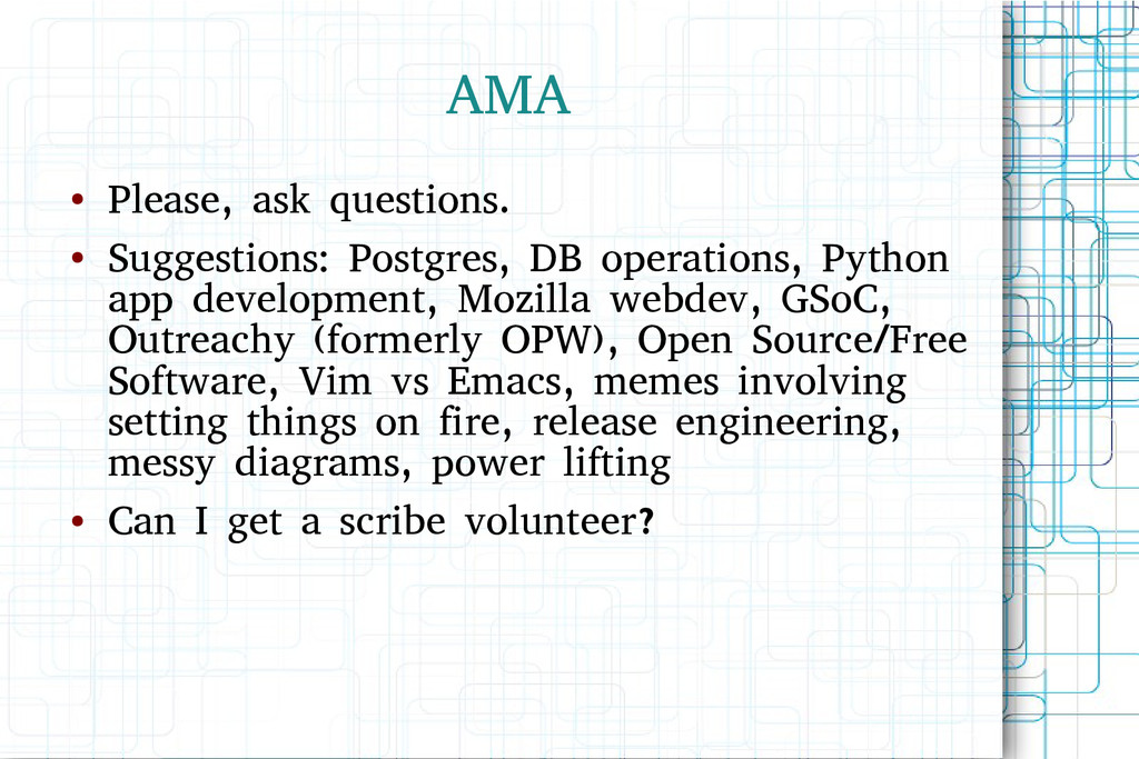 AMA ● Please, ask questions. ● Suggestions: Pos...