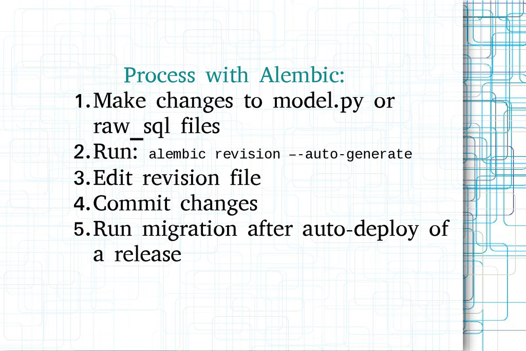 Process with Alembic: 1.Make changes to model.p...