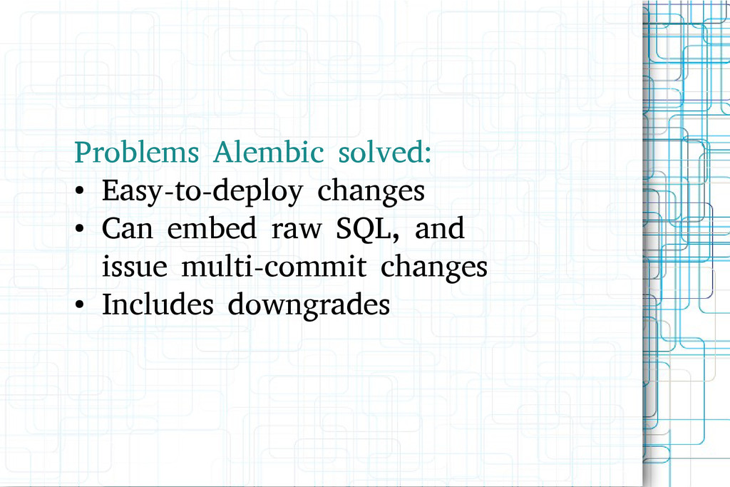 Problems Alembic solved: ● Easy-to-deploy chang...