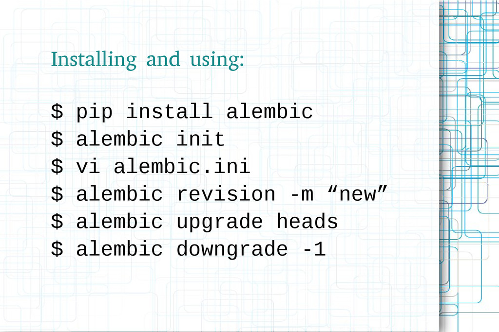 Installing and using: $ pip install alembic $ a...