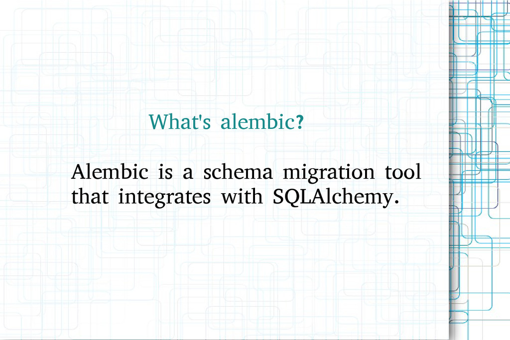 What's alembic? Alembic is a schema migration t...