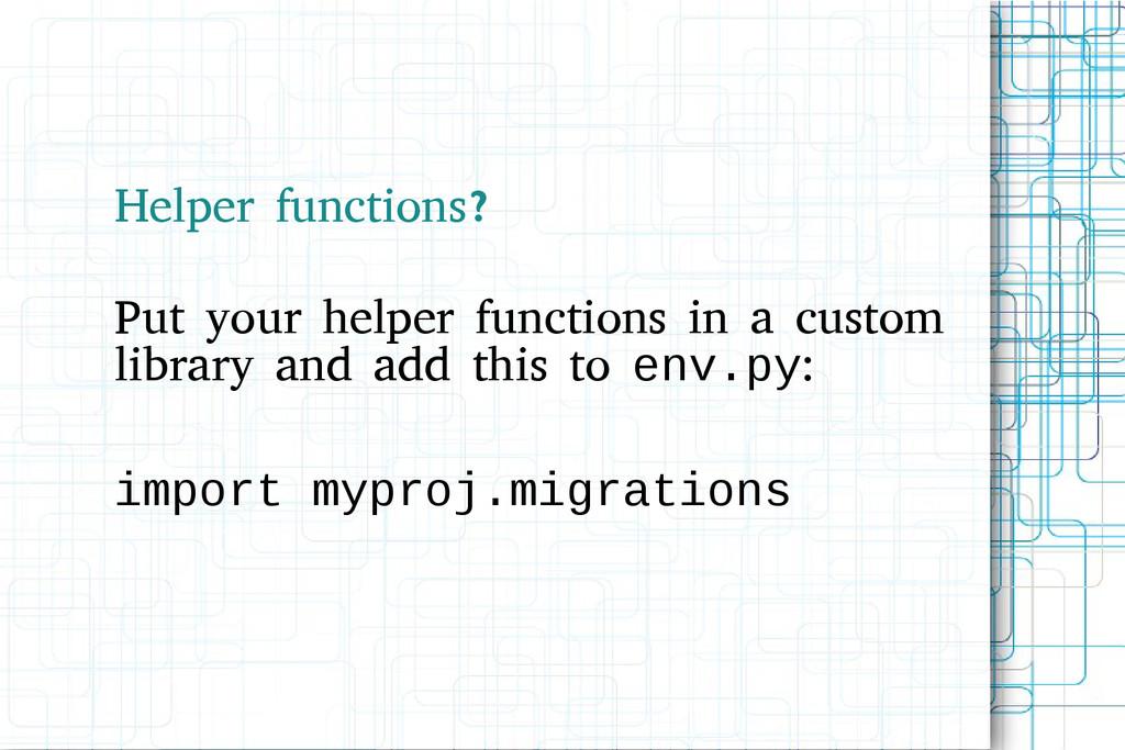 Helper functions? Put your helper functions in ...