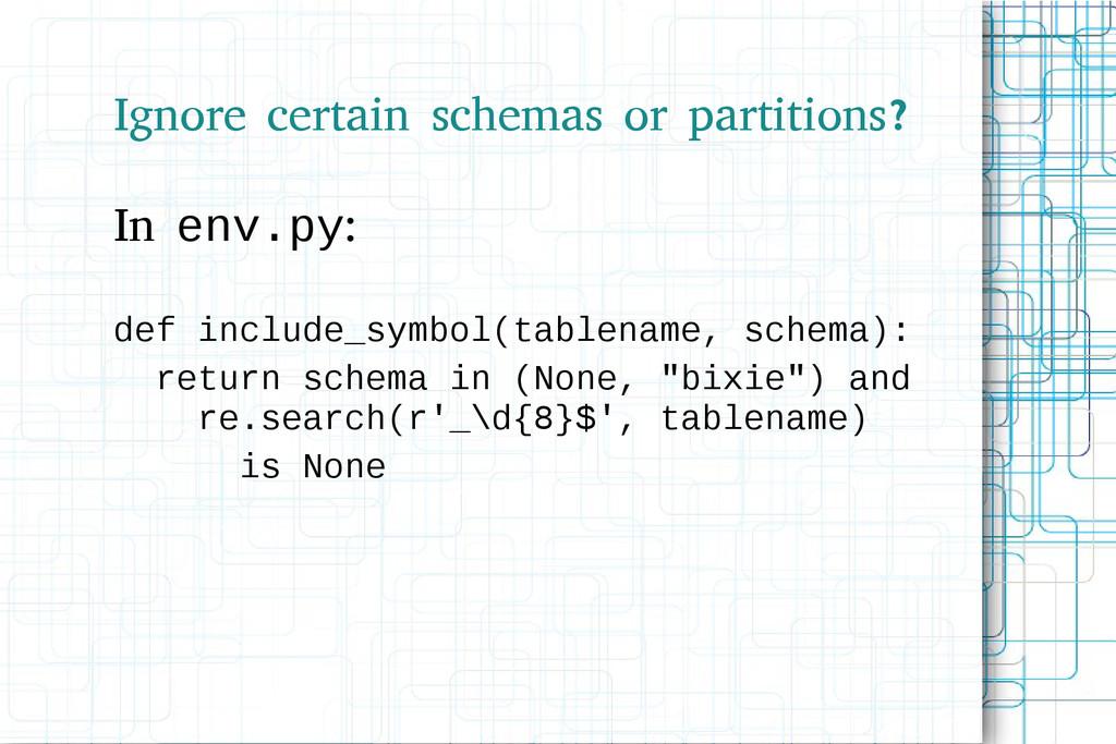 Ignore certain schemas or partitions? In env.py...