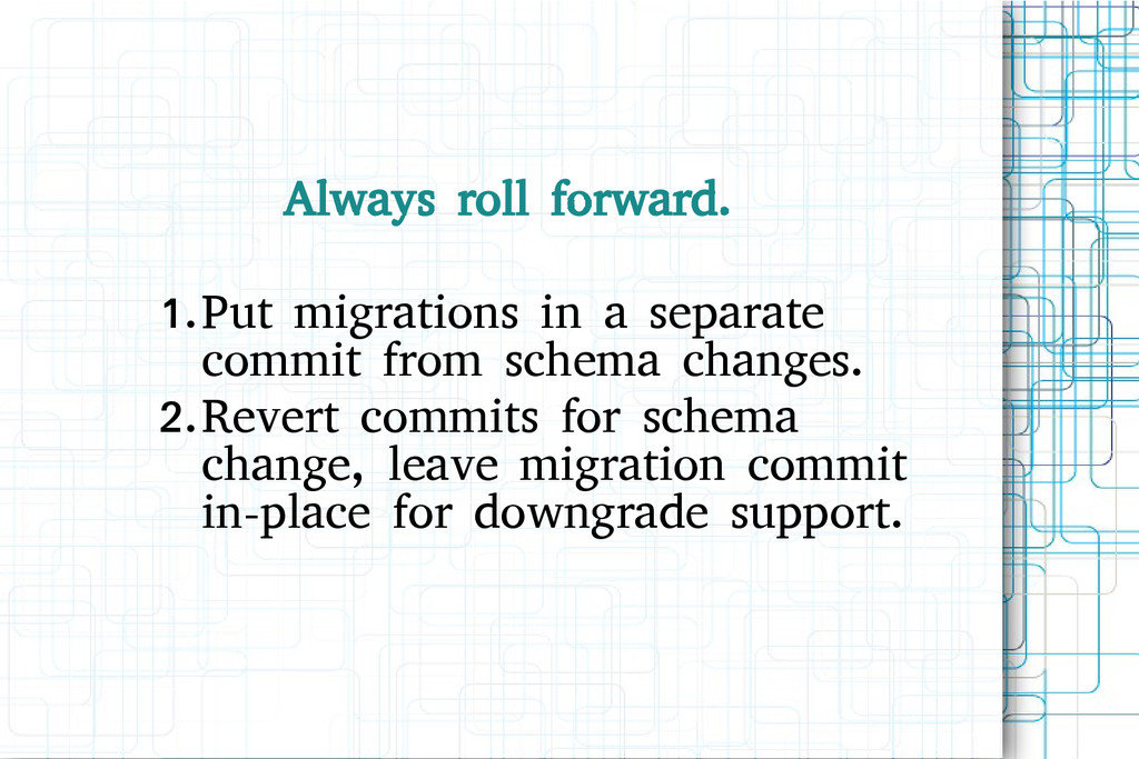 Always roll forward. 1.Put migrations in a sepa...
