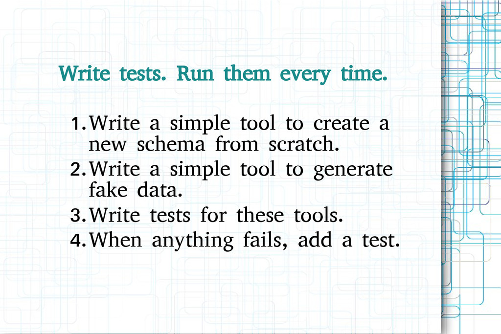 Write tests. Run them every time. 1.Write a sim...