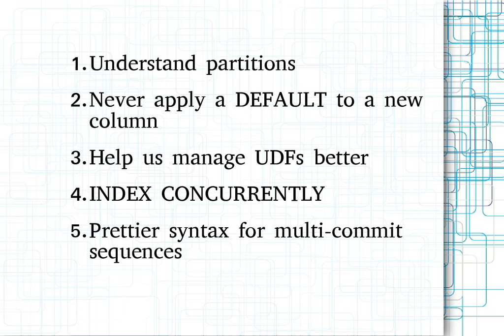 1.Understand partitions 2.Never apply a DEFAULT...