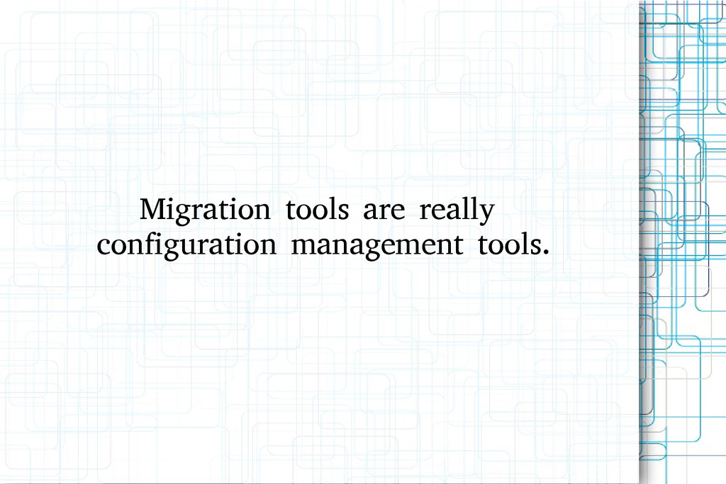Migration tools are really configuration manage...