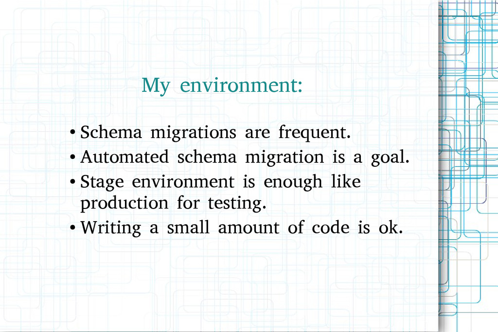 My environment: ● Schema migrations are frequen...