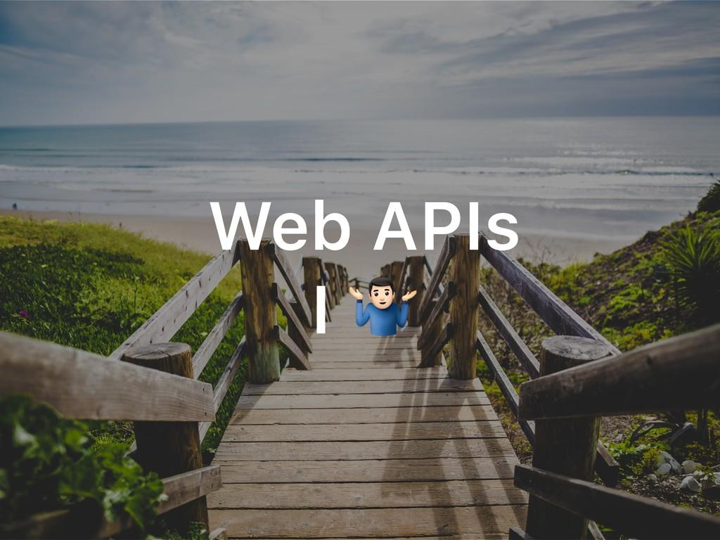 "Web APIs I """