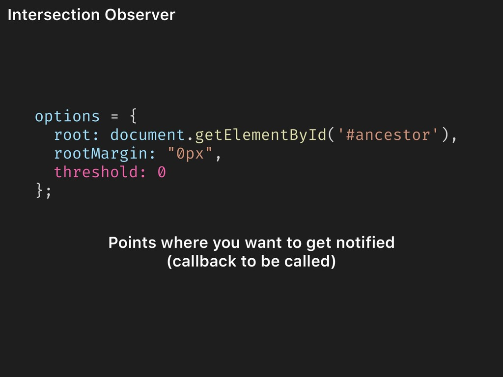Intersection Observer options = { root: documen...