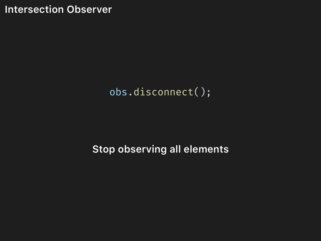 Intersection Observer obs.disconnect(); Stop ob...