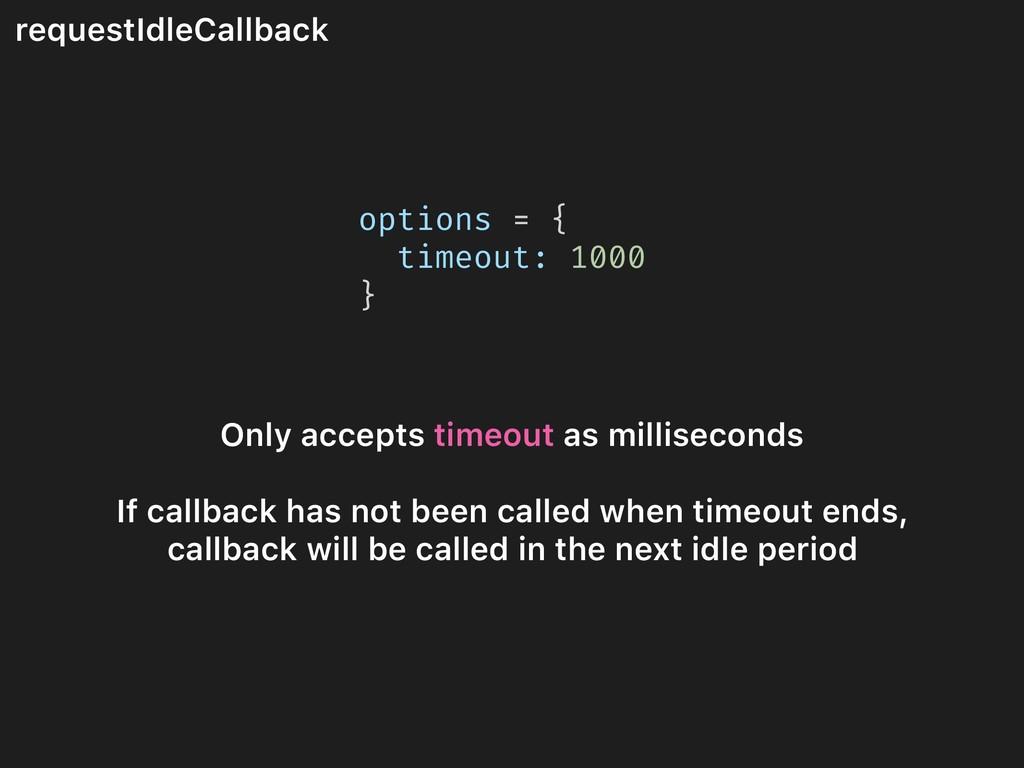 requestIdleCallback options = { timeout: 1000 }...