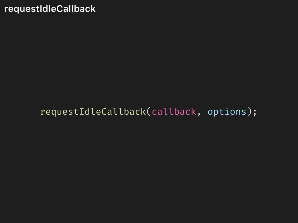 requestIdleCallback requestIdleCallback(callbac...