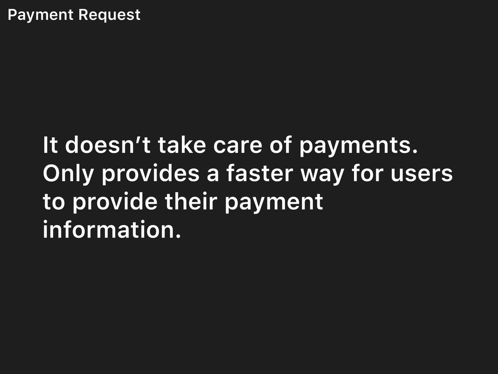 Payment Request It doesn't take care of payment...