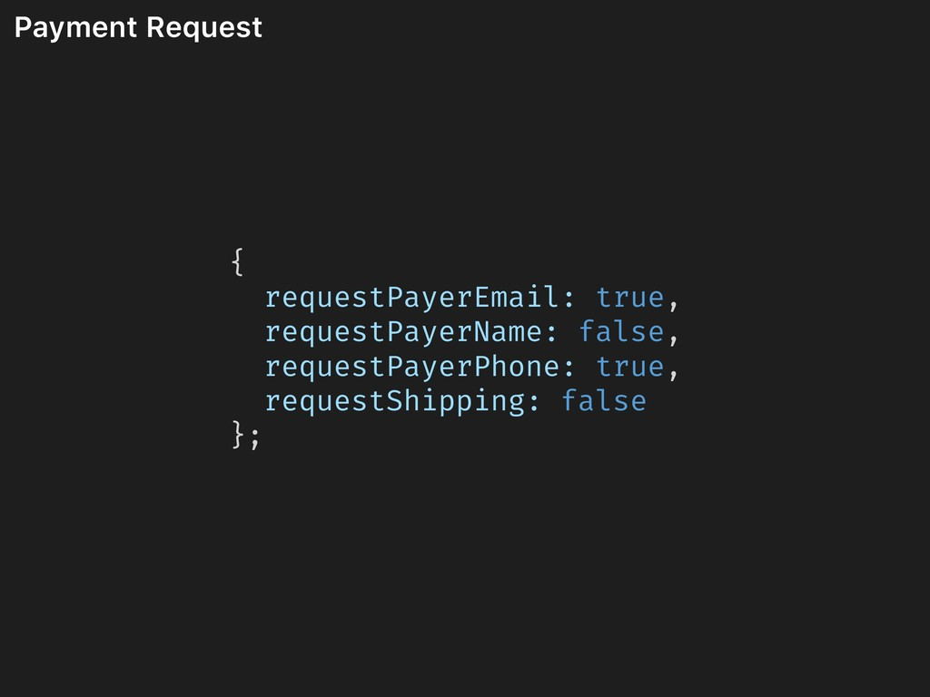 Payment Request { requestPayerEmail: true, requ...